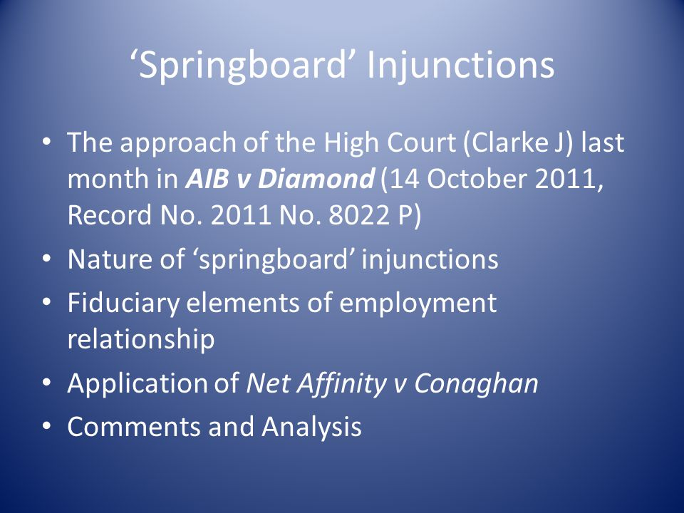 'Springboard' Injunctions The approach of the High Court (Clarke J) last month in AIB v Diamond (14 October 2011, Record No.
