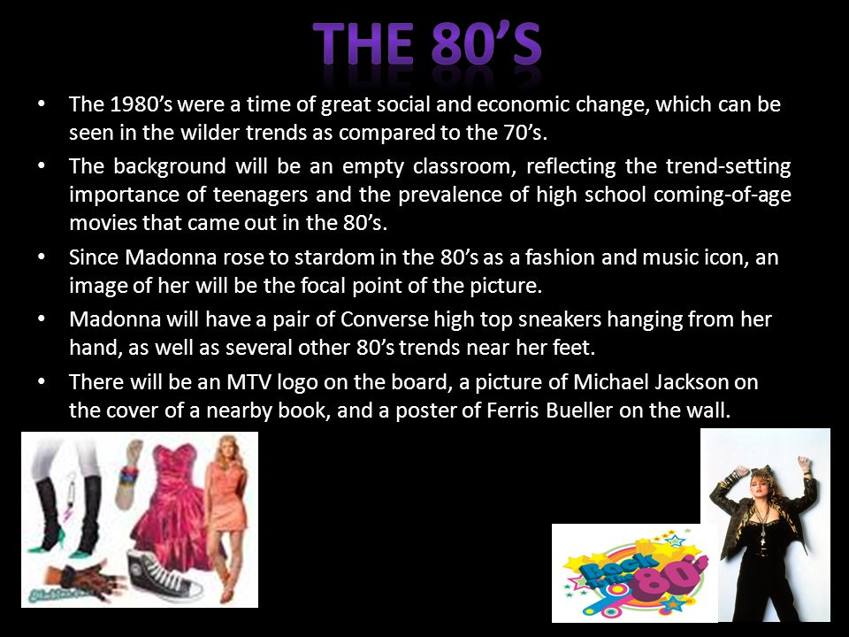 The 1980's were a time of great social and economic change, which can be seen in the wilder trends as compared to the 70's.