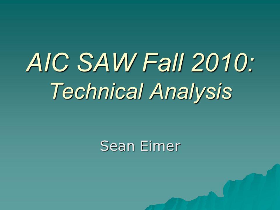 AIC SAW Fall 2010: Technical Analysis Sean Eimer
