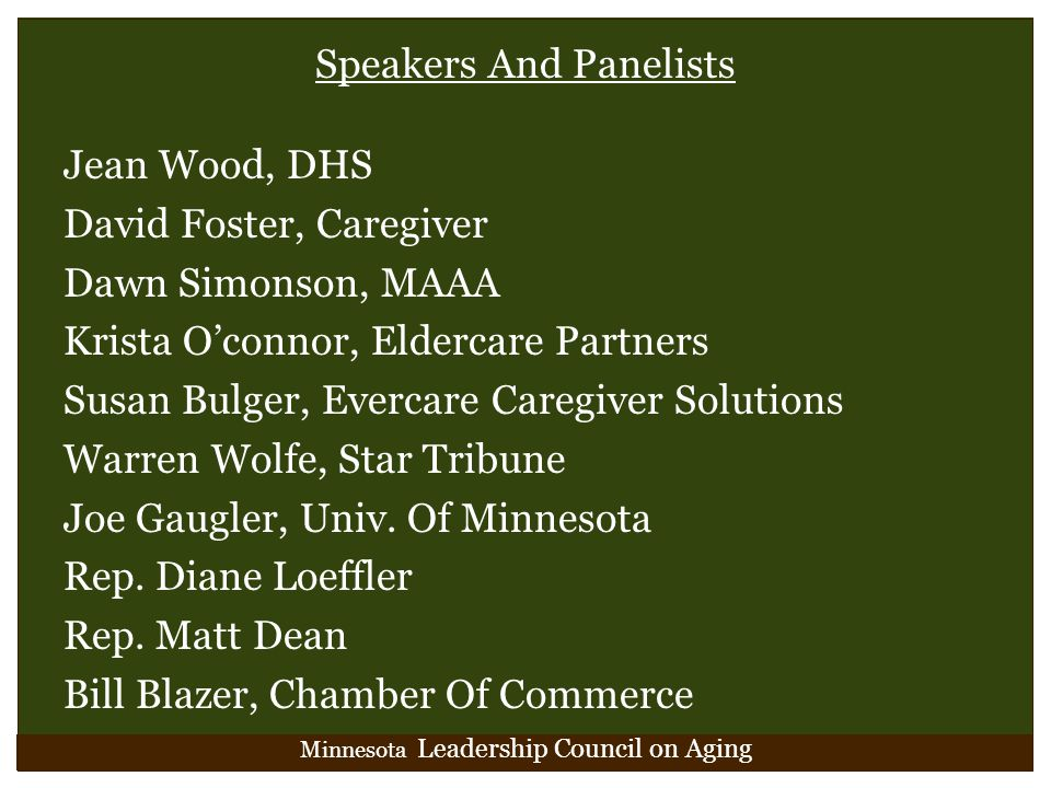 Minnesota Leadership Council on Aging Speakers And Panelists Jean Wood, DHS David Foster, Caregiver Dawn Simonson, MAAA Krista O'connor, Eldercare Par