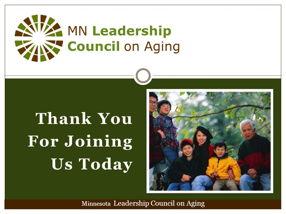 Thank You For Joining Us Today Minnesota Leadership Council on Aging MN Leadership Council on Aging