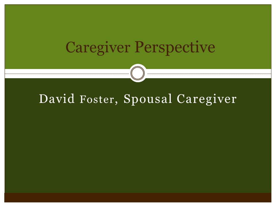 David Foster, Spousal Caregiver Caregiver Perspective