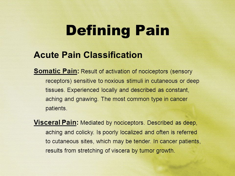Intrinsic Factors for Chronic Pain u Low pain thresholds u Female gender u Hypermobility of joints u Poor perceived control over pain u Maladaptive coping strategies u Difficult temperament u Many of these are genetic Malleson PN, Connell H, Bennett SM, Eccleston C.