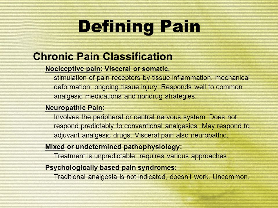 Pediatric Chronic Pain u In a large series of 8-16 year-olds, 37.3% had chronic pain, but only 5.1% had moderate or severe chronic pain; percent increased with age u They had a worse quality of life, missed more days of school, were more likely to miss school u Of those initially reporting chronic pain, 58% still suffered at one year follow-up u Peer relationships are often disrupted, deficient Huguet A, Miro J.
