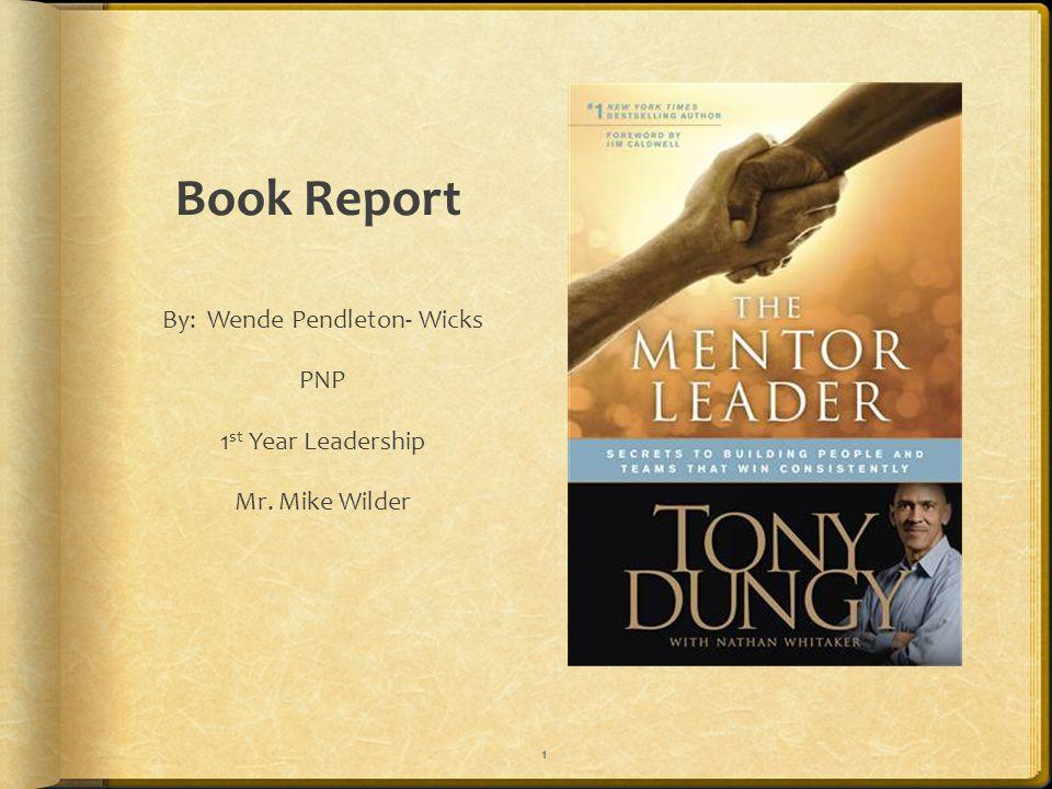 Book Report By: Wende Pendleton- Wicks PNP 1 st Year Leadership Mr. Mike Wilder 1