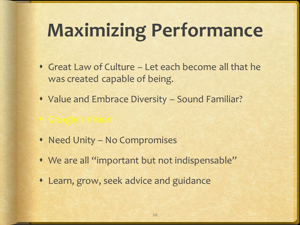 Maximizing Performance  Great Law of Culture – Let each become all that he was created capable of being.