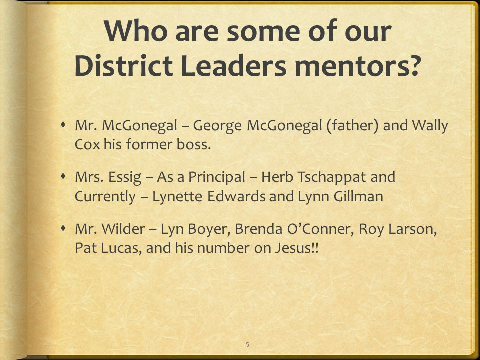 Who are some of our District Leaders mentors.  Mr.