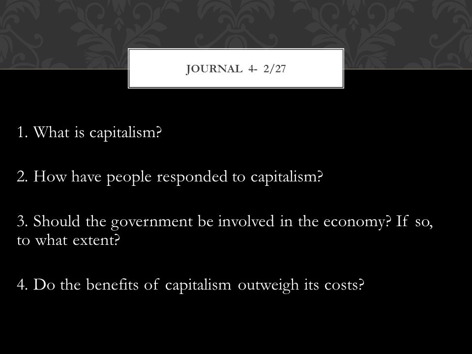 1. What is capitalism. 2. How have people responded to capitalism.