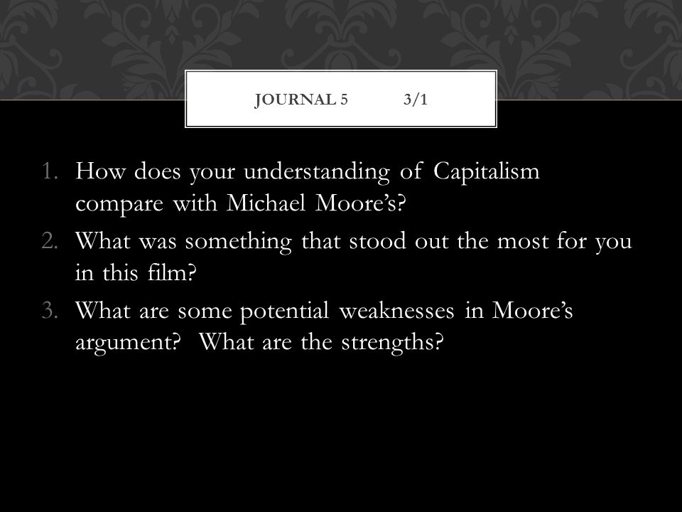 1.How does your understanding of Capitalism compare with Michael Moore's.