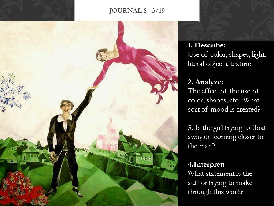 JOURNAL 8 3/19 1. Describe: Use of color, shapes, light, literal objects, texture 2.