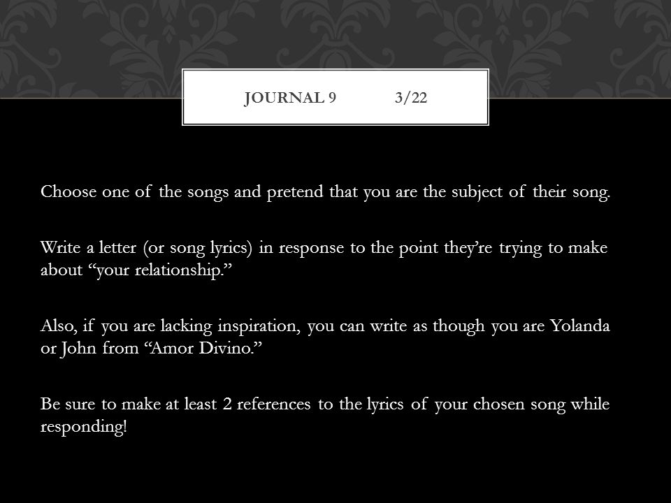 Choose one of the songs and pretend that you are the subject of their song.