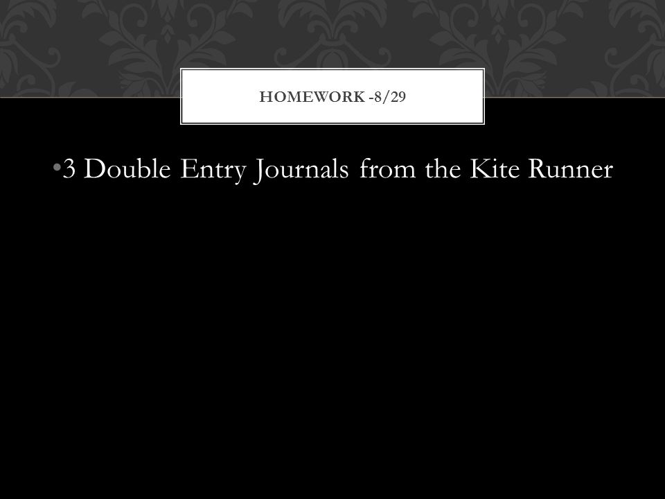 3 Double Entry Journals from the Kite Runner HOMEWORK -8/29