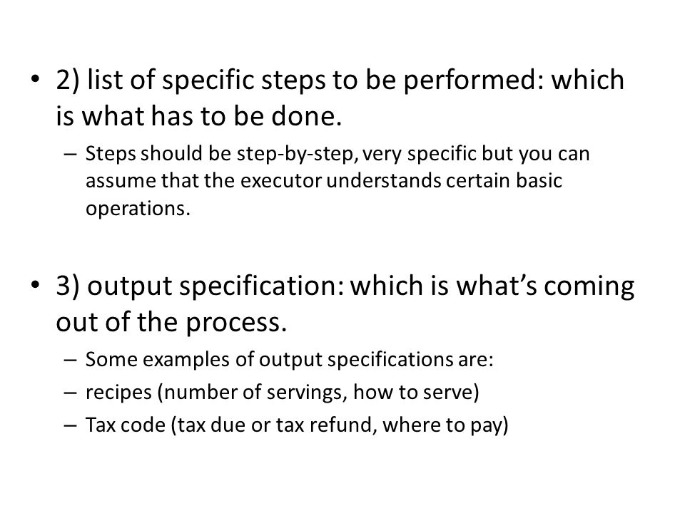 2) list of specific steps to be performed: which is what has to be done. – Steps should be step-by-step, very specific but you can assume that the exe