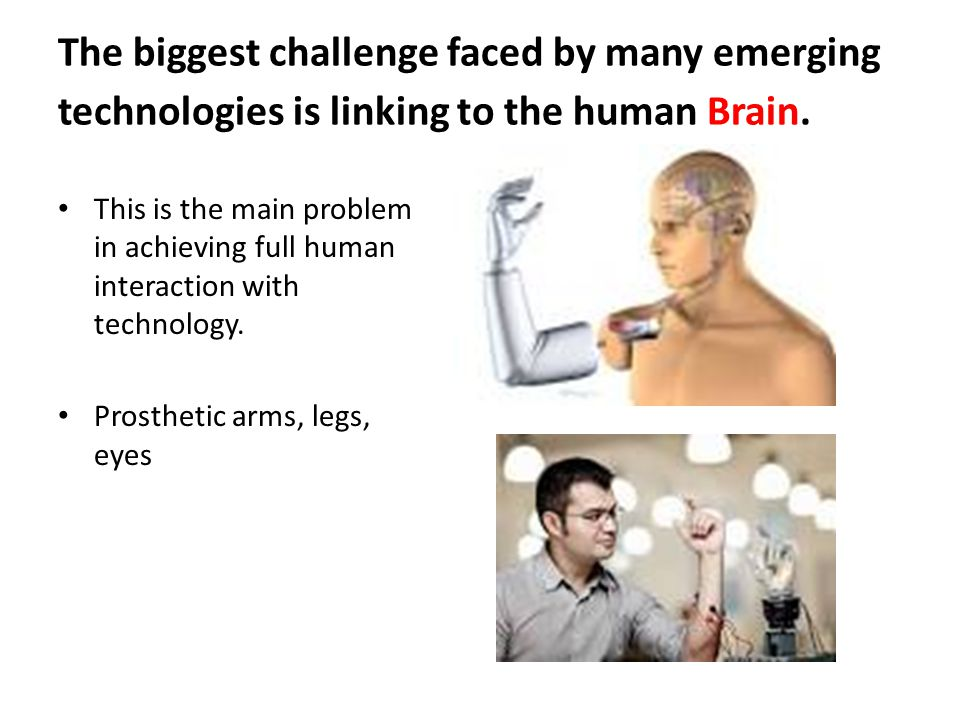 The biggest challenge faced by many emerging technologies is linking to the human Brain. This is the main problem in achieving full human interaction