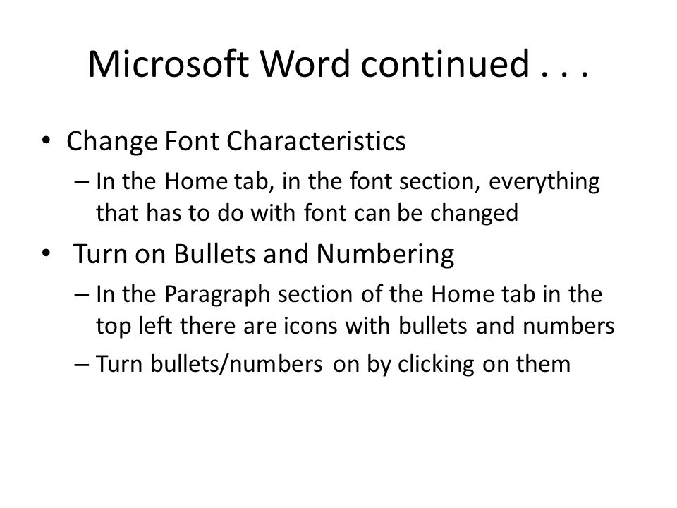 Microsoft Word continued... Change Font Characteristics – In the Home tab, in the font section, everything that has to do with font can be changed Tur