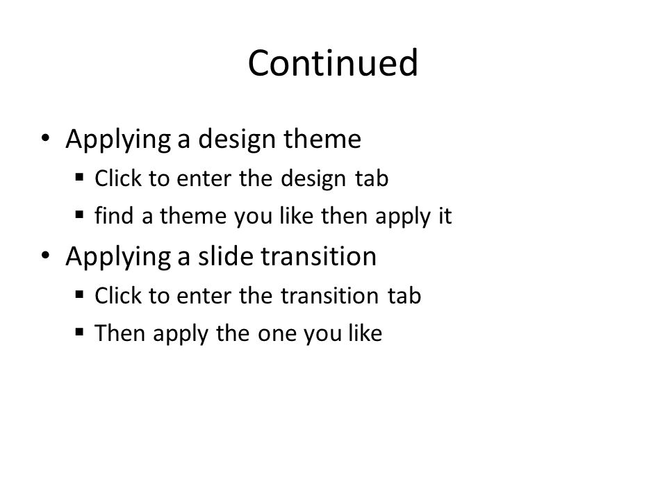 Continued Applying a design theme  Click to enter the design tab  find a theme you like then apply it Applying a slide transition  Click to enter t