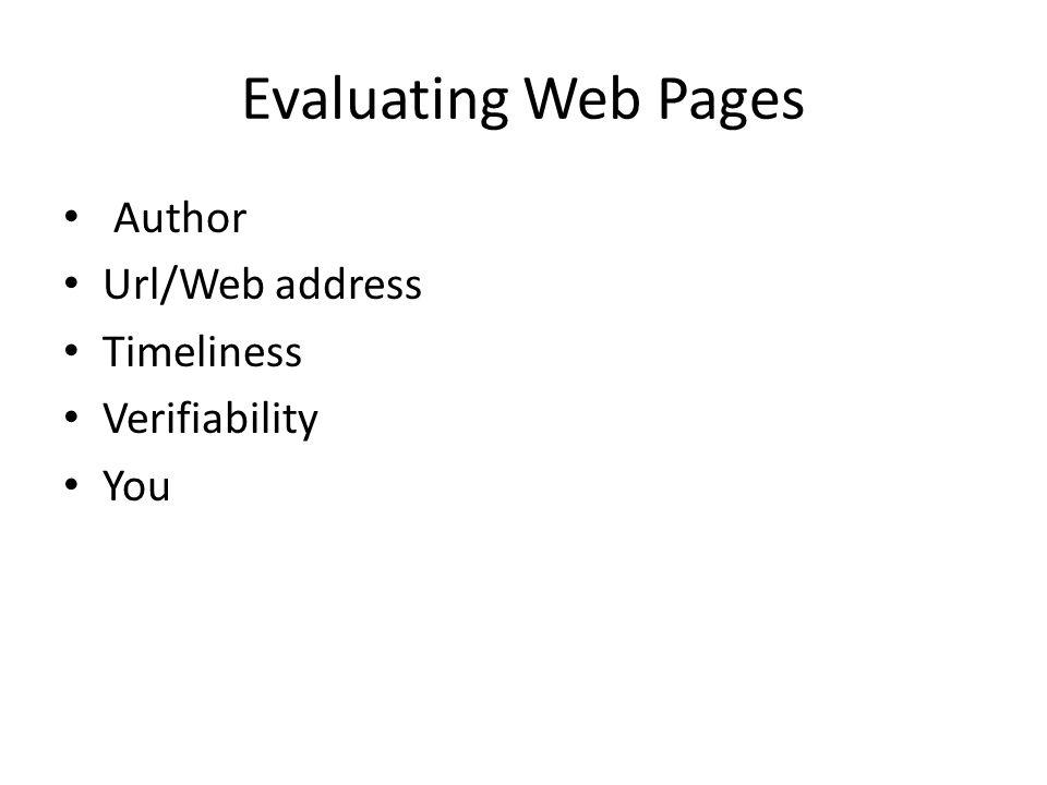 Evaluating Web Pages Author Url/Web address Timeliness Verifiability You