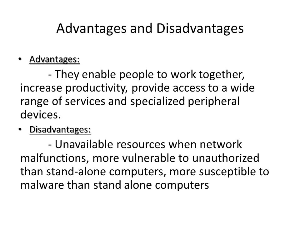 Advantages and Disadvantages Advantages: Advantages: - They enable people to work together, increase productivity, provide access to a wide range of s