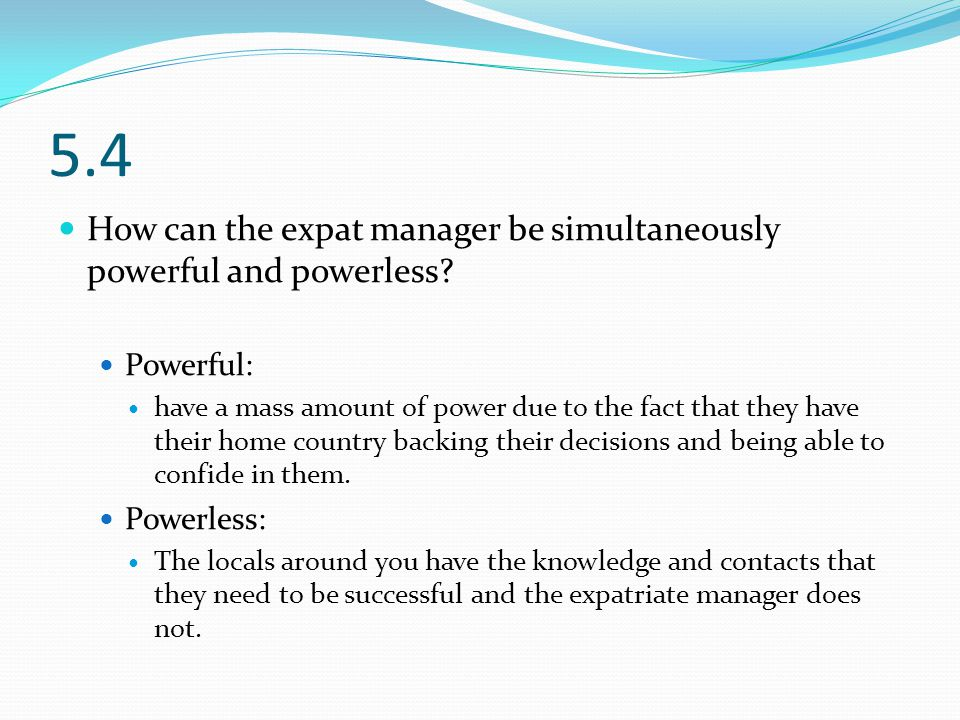 5.4 How can the expat manager be simultaneously powerful and powerless.