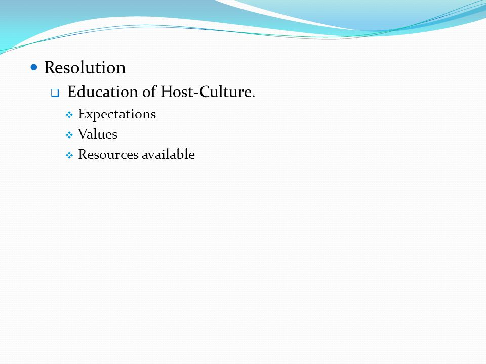 Resolution  Education of Host-Culture.  Expectations  Values  Resources available