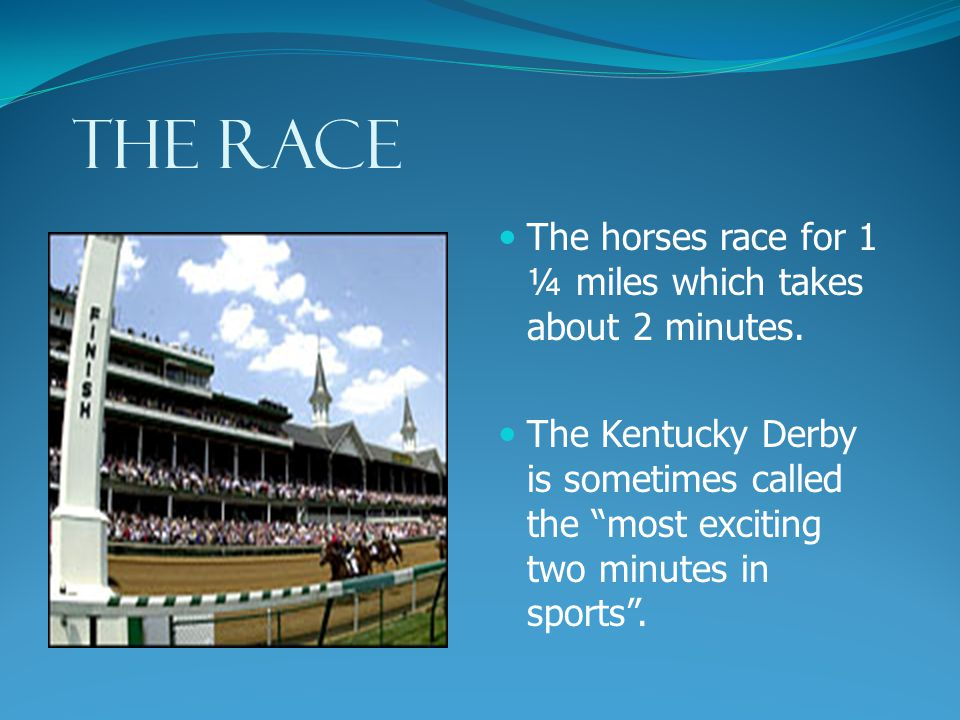 THE KENTUCKY DERBY The Kentucky Derby is the most famous horse race in the world.