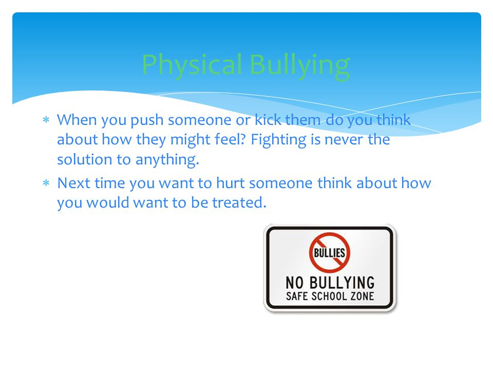  Stand up to the bully if you are their friend tell them to stop or tell an adult  The first thing you should do is tell the bully how the victim feels  Say Pick on someone your own size .