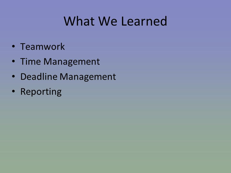 What We Learned Teamwork Time Management Deadline Management Reporting