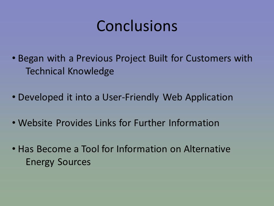 Conclusions Began with a Previous Project Built for Customers with Technical Knowledge Developed it into a User-Friendly Web Application Website Provi