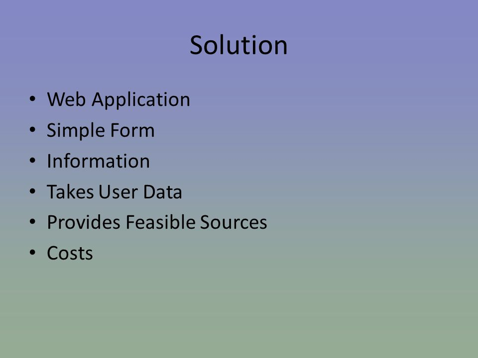 Solution Web Application Simple Form Information Takes User Data Provides Feasible Sources Costs