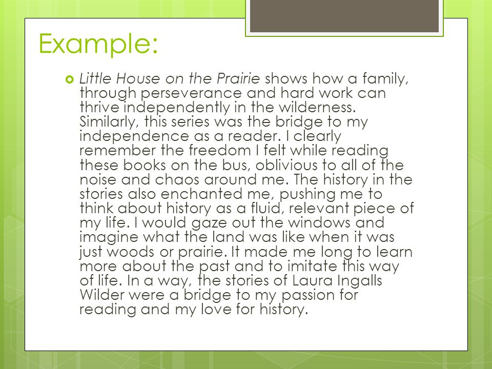 Example:  Little House on the Prairie shows how a family, through perseverance and hard work can thrive independently in the wilderness.