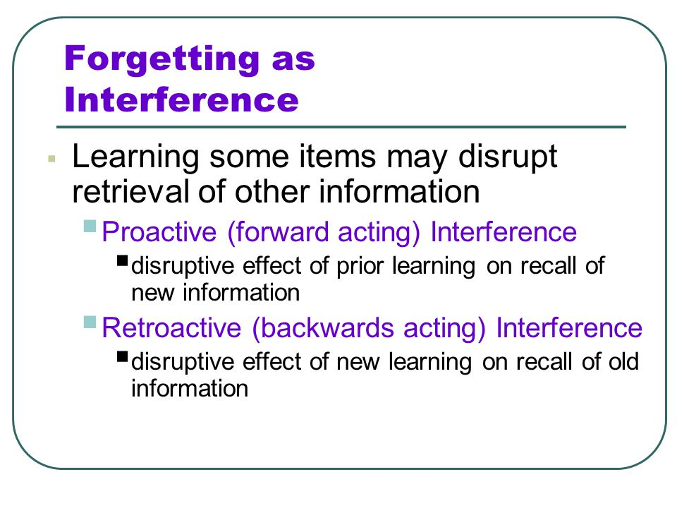 Retroactive Interference Sleep prevents retroactive interference. Therefore, it leads to better recall.
