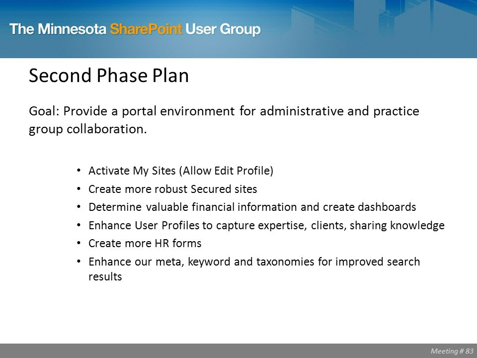 Meeting # 83 Second Phase Plan Goal: Provide a portal environment for administrative and practice group collaboration.