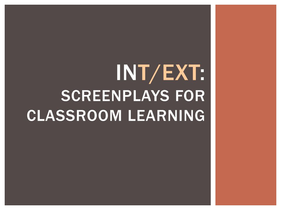 INT/EXT: SCREENPLAYS FOR CLASSROOM LEARNING