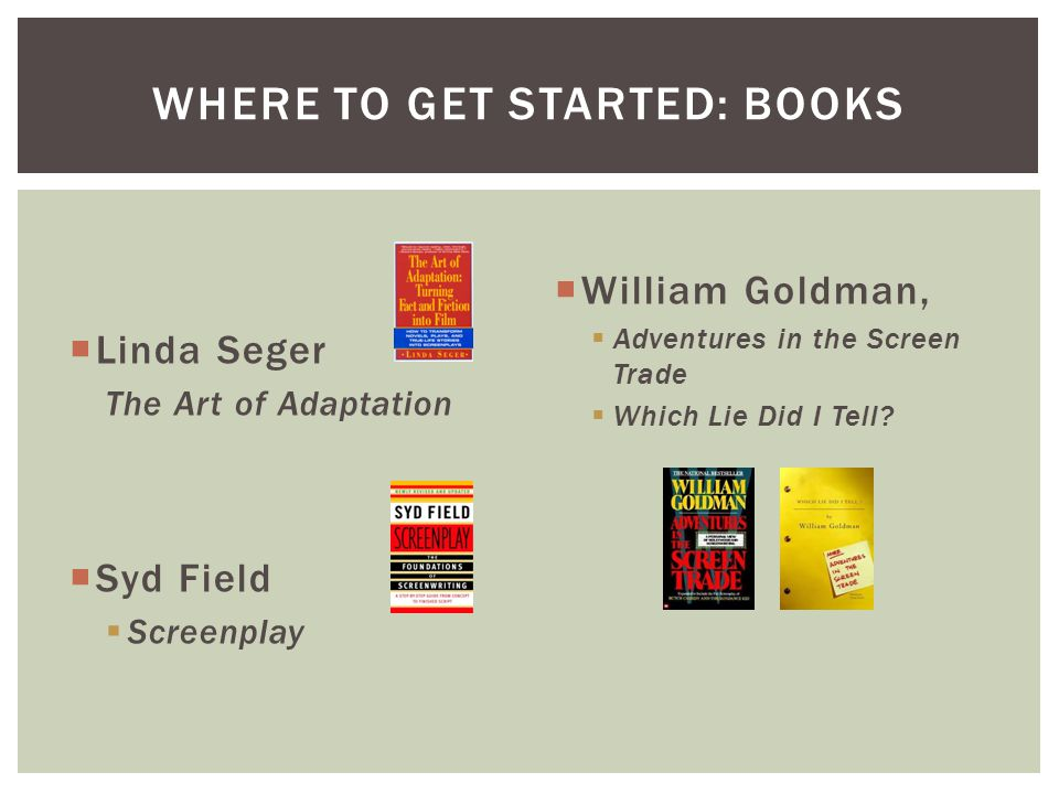  Linda Seger The Art of Adaptation  Syd Field  Screenplay  William Goldman,  Adventures in the Screen Trade  Which Lie Did I Tell.