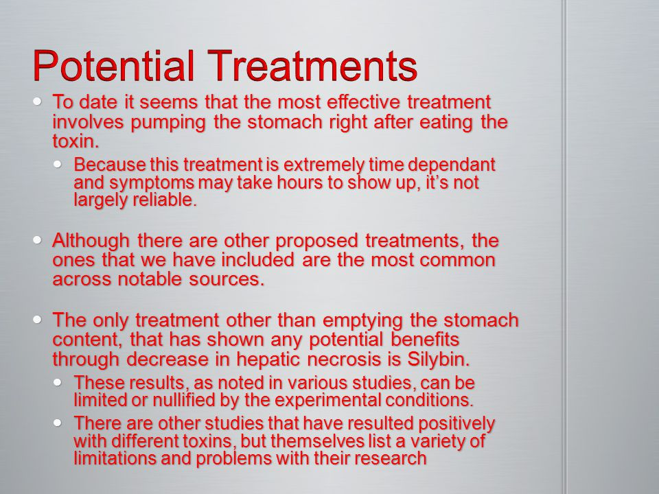 To date it seems that the most effective treatment involves pumping the stomach right after eating the toxin.
