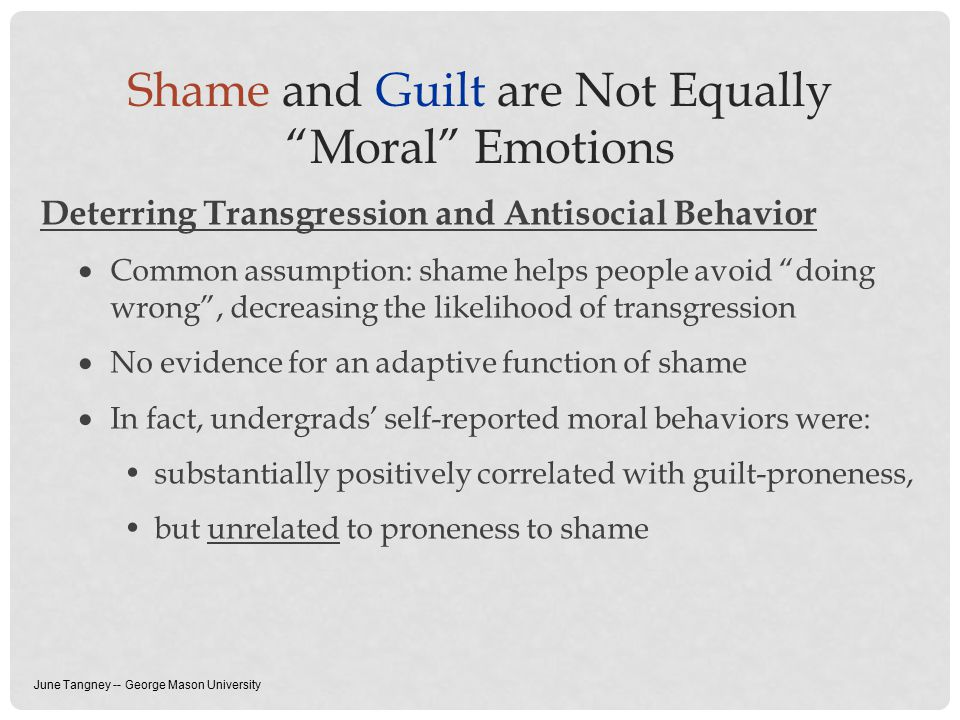 """Shame and Guilt are Not Equally """"Moral"""" Emotions Deterring Transgression and Antisocial Behavior  Common assumption: shame helps people avoid """"doing"""