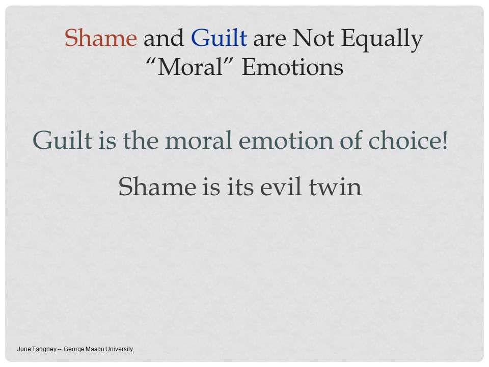 Shame and Guilt are Not Equally Moral Emotions Guilt is the moral emotion of choice.