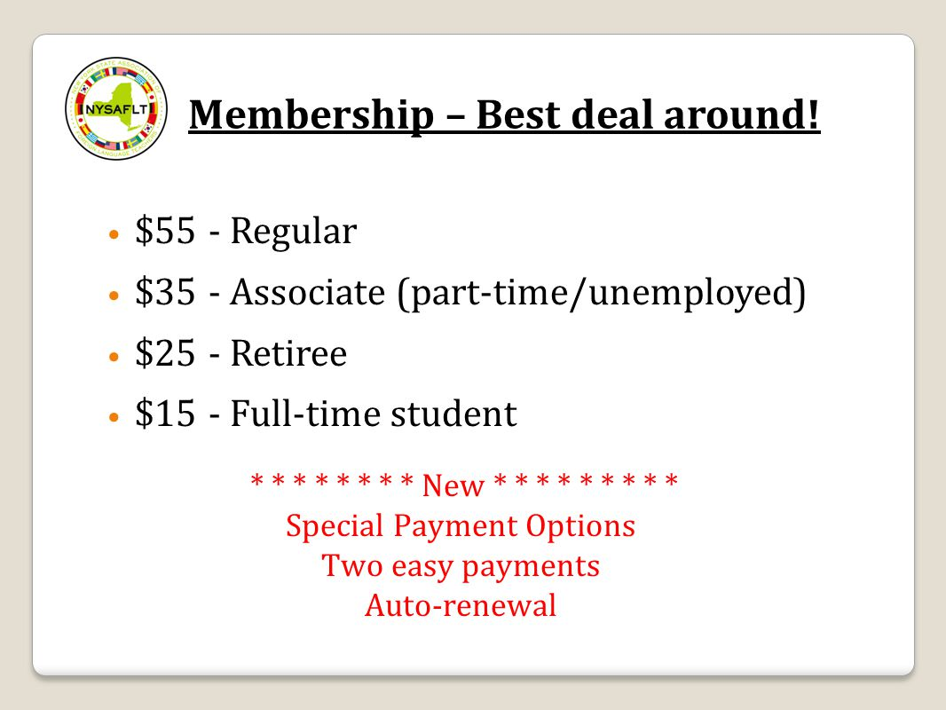 Membership – Best deal around! $55 - Regular $35 - Associate (part-time/unemployed) $25 - Retiree $15 - Full-time student * * * * * * * * New * * * *