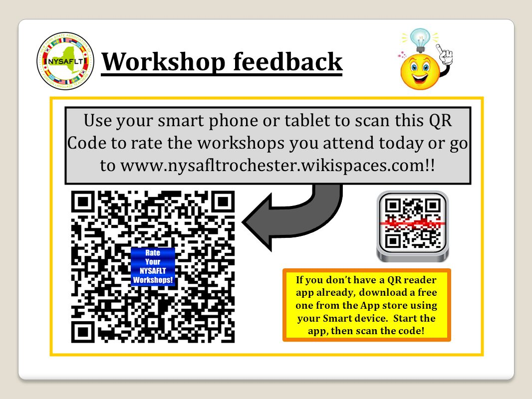 Workshop feedback Use your smart phone or tablet to scan this QR Code to rate the workshops you attend today or go to www.nysafltrochester.wikispaces.