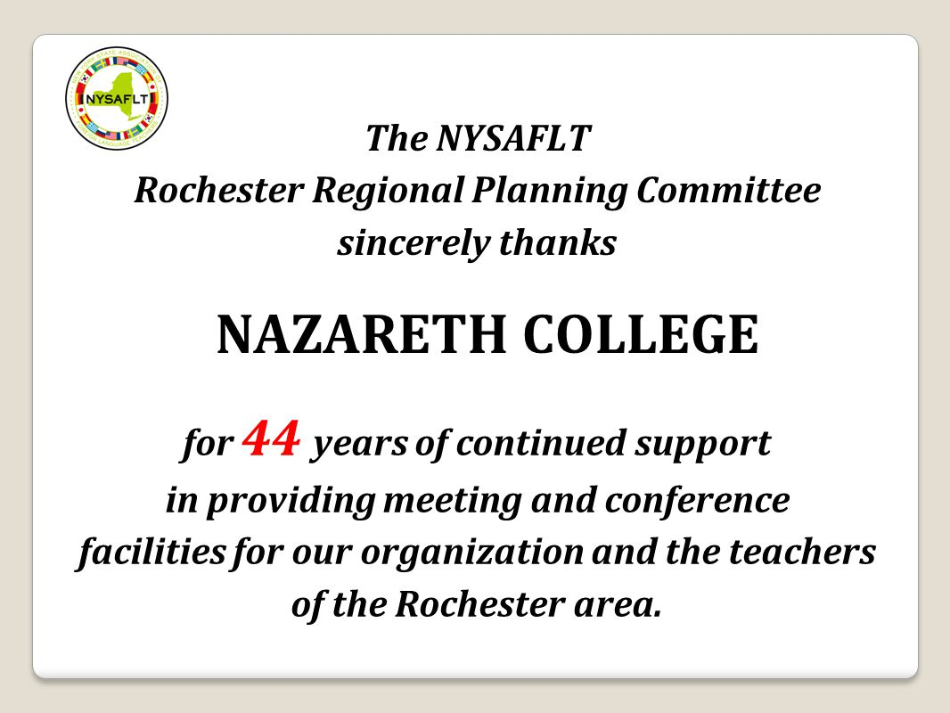 The NYSAFLT Rochester Regional Planning Committee sincerely thanks for 44 years of continued support in providing meeting and conference facilities fo
