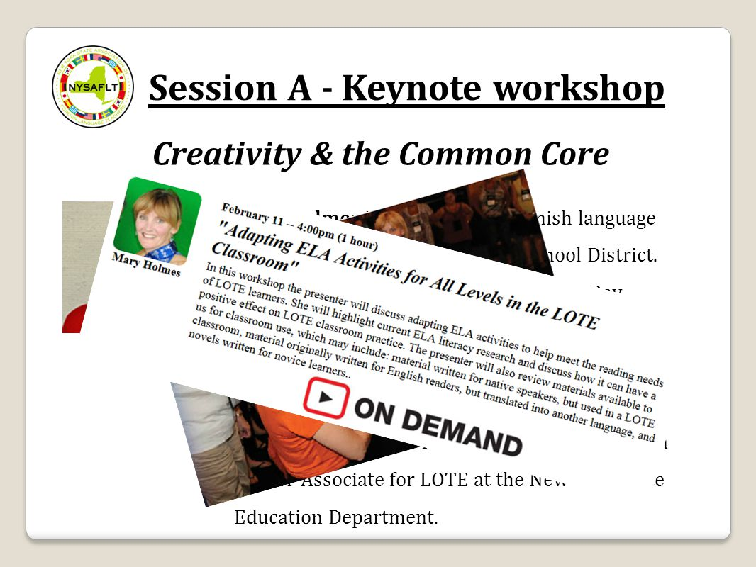 Session A - Keynote workshop Mary Holmes is a French and Spanish language teacher in the New Paltz Central School District. She has presented national