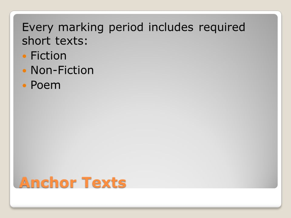 Anchor Texts Every marking period includes required short texts: Fiction Non-Fiction Poem