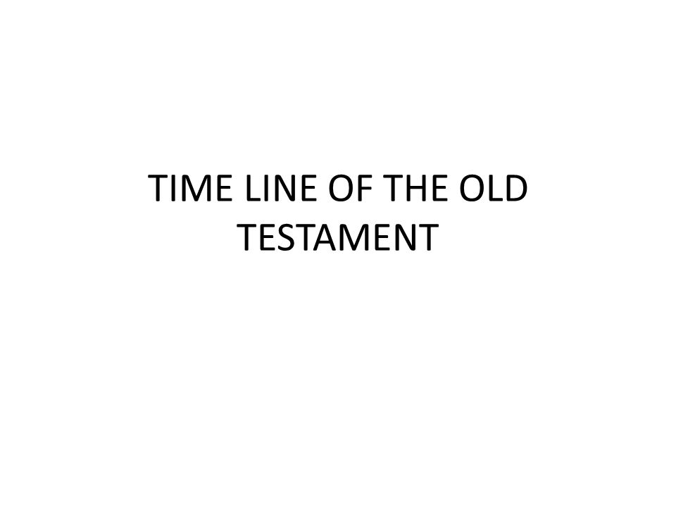TIME LINE OF THE OLD TESTAMENT