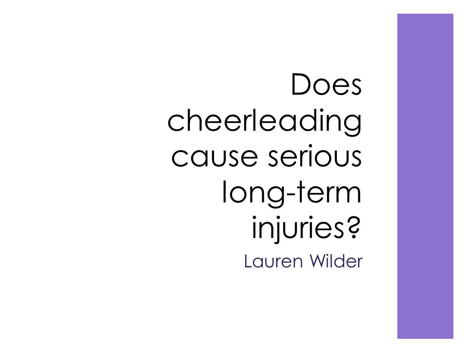 Overview  Essential Question: Does cheerleading cause serious long term injuries.