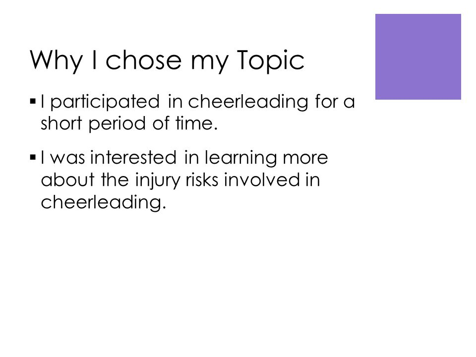 Why I chose my Topic  I participated in cheerleading for a short period of time.