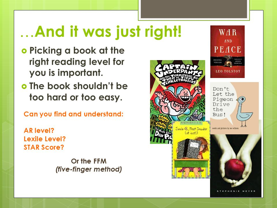 … And it was just right.  Picking a book at the right reading level for you is important.