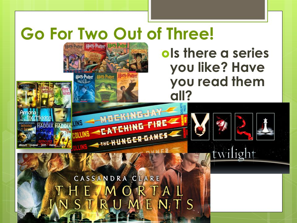 Go For Two Out of Three!  Is there a series you like Have you read them all