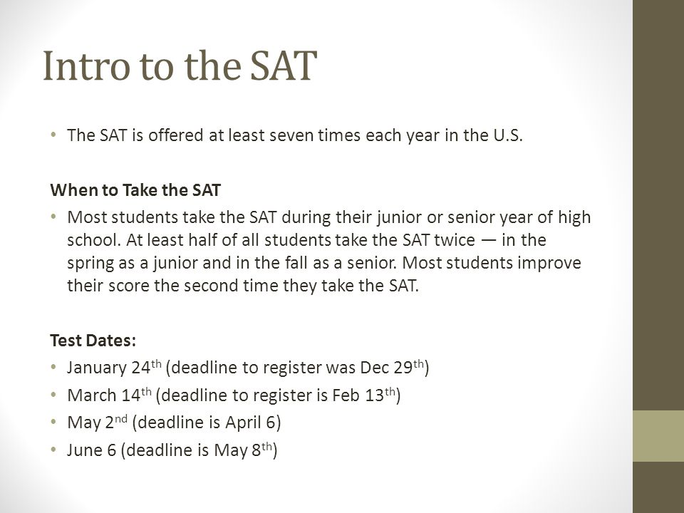 Intro to the SAT The SAT is offered at least seven times each year in the U.S.