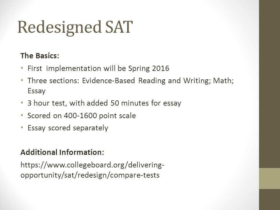 Components of the (Current) SAT The SAT contains 10 sections: 3 sections of Critical Reading 3sections of Mathematics 2sections of Writing 1 Essay section But, Ms.