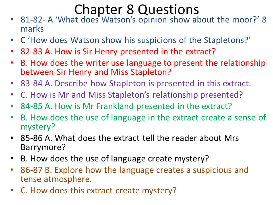 Chapter 8 Questions 81-82- A 'What does Watson's opinion show about the moor?' 8 marks C 'How does Watson show his suspicions of the Stapletons?' 82-8